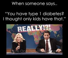 lol, those kids do grow up eventually and the defective pancreas doesn't magically heal once they reach adulthood!