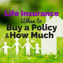 Life Insurance When To Buy A Policy And How Much You Need Life