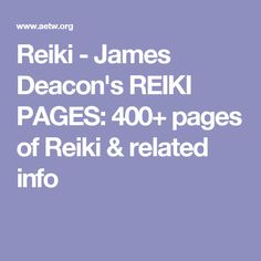 Reiki - James Deacon's REIKI PAGES: 400+ pages of Reiki & related info