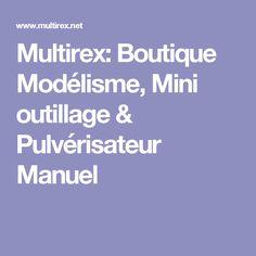 Multirex: Boutique Modélisme, Mini outillage & Pulvérisateur Manuel