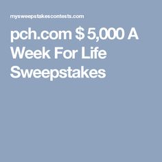 pch.com $ 5,000 A Week For Life Sweepstakes