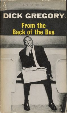 Dick Gregory From the Back of the Bus - I had/have this book, I am not sure if it was my father's or my mother's copy