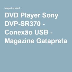 DVD Player Sony DVP-SR370 - Conexão USB - Magazine Gatapreta