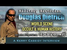 DOUGLAS DIETRICH - RE WORLD SCENE - OCCULT & HUMAN HISTORY  I talk with Douglas Dietrich about the occult backdrop to the death of Max Spiers and what's going on in the global political scene. Douglas is an internationally recognized Military Historian and investigator who spent years working at the San Francisco PRESIDIO as a research librarian for the Dept. of Defense. ...