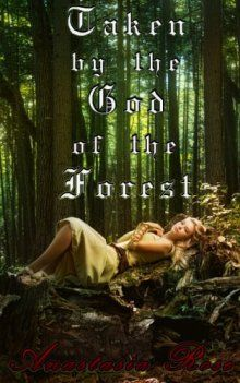 Giveaway: eBook Copy of Taken by the God of the Forest by Anastasia Rose http://erotica.nightowlreviews.com/v5/blog/articles/giveaway-ebook-copy-of-taken-by-the-god-of-the-forest-by-anastasia-rose