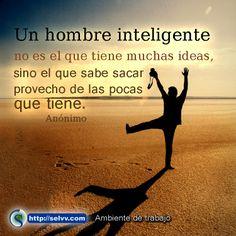 Un hombre inteligente no es el que tiene muchas ideas, sino el que sabe sacar provecho de las pocas que tiene. Anónimo http://selvv.com/ambiente-de-trabajo/ #Selvv