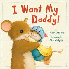 I Want My Daddy! by Tracey Corderoy and Alison Edgson is a lovely story about the relationship and the imaginative playtime enjoyed by a small mouse and his Daddy