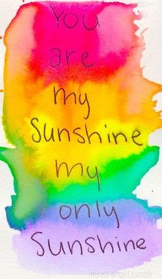 You are my sunshine - quote #rainbow