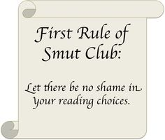 For those of you who scoff at my reading choices...I am not alone.  Evidently there is an entire club for smut.