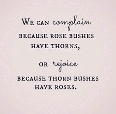 I choose to rejoice rather than complain