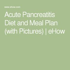 Acute Pancreatitis Diet and Meal Plan (with Pictures)   eHow                                                                                                                                                                                 More