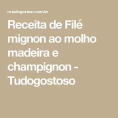 Receita de Filé mignon ao molho madeira e champignon - Tudogostoso