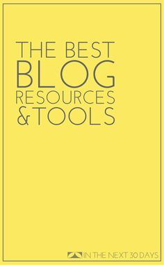 The Very Best Blogging Resources and Tools | In The Next 30 Days