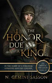 The Honor Due a King: The Bruce Trilogy: Book III by N. Gemini Sasson