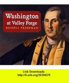 Washington at Valley Forge (9780823420698) Russell Freedman , ISBN-10: 0823420698  , ISBN-13: 978-0823420698 ,  , tutorials , pdf , ebook , torrent , downloads , rapidshare , filesonic , hotfile , megaupload , fileserve