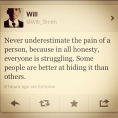 -Will Smith , I only recently Realised what a wise soul he is..