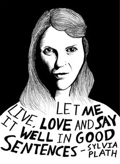 """Let me live, love and say it well in good sentences."" - Sylvia Plath (Authors Series) by Ryan Sheffield"