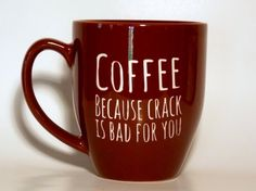 "Unique Coffee Mug ""Coffee because crack is bad for you"" brown ceramic mug"