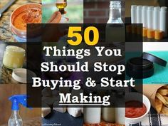 50 Things You Should Stop Buying Start Making EVERY THING FROM FOOD, CLEANING, BEAUTY PRODUCTS.