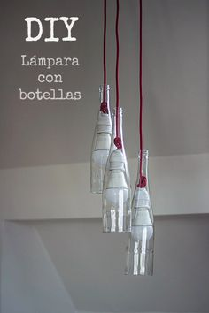 DIY: Bottle lamp with step by step video /  Mi nueva lámpara con botellas con vídeo explicativo para cortarlas