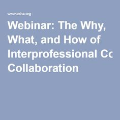Webinar: The Why, What, and How of Interprofessional Collaboration