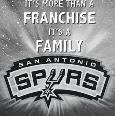 San Antonio Spurs. It's more than a Franchise, it's a Family.
