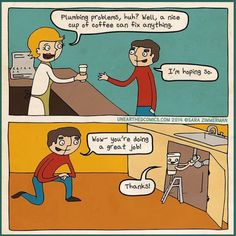 Coffee cartoons and coffee comics about how a cup of coffee can really help in any situation. More coffee humor and cartoons about coffee from Unearthed Comics. Diy Projects Gone Wrong, Funny Cartoons, Funny Jokes, Plumbing Humor, Coffee Cartoon, Best Of 9gag, Plumbing Problems, Fun Cup, I Love Coffee
