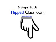 6 Steps To A Flipped Classroom