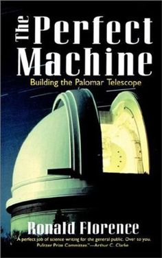 The Perfect Machine: Building the Palomar Telescope by Ronald Florence Science Writing, Most Popular Books, Great Books, Telescope, Ebook Pdf, Audio Books, Florence, Literature, Ebooks