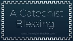 A Blessing for Catechists