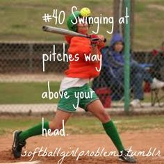 Swinging at pitches way above your head. Softball Girl Problems!