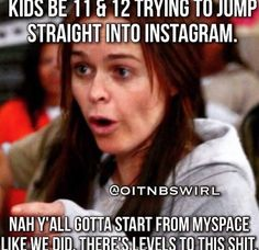 Kids be 11 & 12 trying to jump straight into Instagram