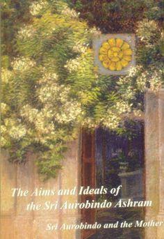 THE AIMS AND IDEALS OF THE SRI AUROBINDO ASHRAM