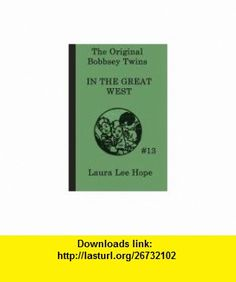 The Bobbsey Twins  In the Great West (9781617203138) Laura Lee Hope , ISBN-10: 1617203130  , ISBN-13: 978-1617203138 ,  , tutorials , pdf , ebook , torrent , downloads , rapidshare , filesonic , hotfile , megaupload , fileserve