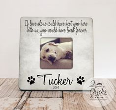 If Love Alone Could Have Kept You Here With Us...  Pet Memory Picture Frame, Personalized Pet Picture Frame by 2ChicksAndABasket on Etsy https://www.etsy.com/listing/196602895/if-love-alone-could-have-kept-you-here