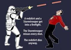 star wars vs. star trek They forgot to put that somehow, the red-shirt manages to get off one final shot, shooting the Stormtrooper in the faceplate, thus killing him instantly. They die alone; yet are a mere 3 feet apart.
