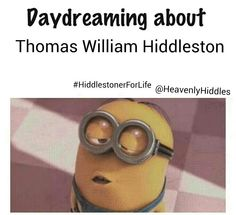 Daydreaming about Tom Hiddleston... XD