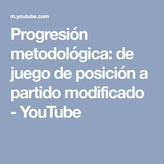 Progresión metodológica: de juego de posición a partido modificado - YouTube
