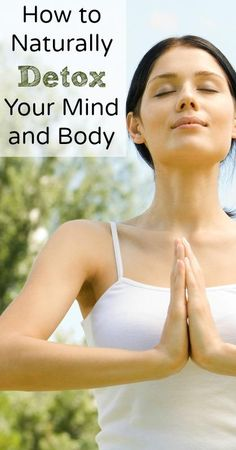 How to Naturally Detox Your Mind and Body