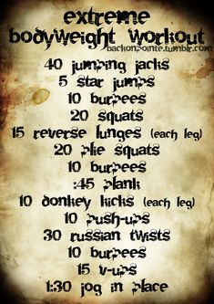 Body weight workout- no weights necessary.