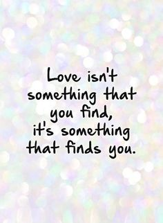 Valentine's Day Quotes : QUOTATION – Image : Quotes Of the day – Description love-isnt-something-that-you-find-its-something-that-finds-you-quote- Sharing is Power – Don't forget to share this quote ! Finding Yourself Quotes, Finding Love Quotes, Love Quotes With Images, Romantic Love Quotes, Making Love Quotes, True Love Pictures, Soulmate Love Quotes, True Quotes, Words Quotes