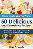 Free Kindle Book -  [Cookbooks & Food & Wine][Free] Homemade Vitamin Water: 50 Delicious and Refreshing Recipes: How to Make Your Own Healthy and Revitalizing Fruit Infused Waters