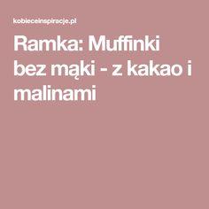 Ramka: Muffinki bez mąki - z kakao i malinami