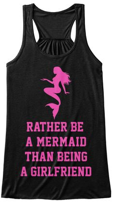 Rather Be A Mermaid Than Being A Girlfriend Midnight T-Shirt Front Mermaid Tank Top, Best Tank Tops, Beach Travel, Pink Tops, Cool T Shirts, Girlfriends, Athletic Tank Tops, Girls, Neon