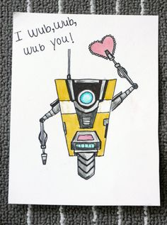 I Wub Wub Wub You! Claptrap from Borderlands video game valentines card :) Illustrated and designed by Dani Heavenor DETAILS ● Size: A7 (5x 7