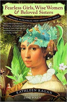 Fearless Girls, Wise Women & Beloved Sisters: Heroines in Folktales from Around the World: Kathleen Ragan, Jane Yolen: 9780393320466: Amazon.com: Books