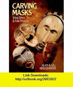 Carving Masks Tribal, Ethnic  Folk Projects (9780806913360) Alan Bridgewater, Gill Bridgewater , ISBN-10: 0806913363  , ISBN-13: 978-0806913360 ,  , tutorials , pdf , ebook , torrent , downloads , rapidshare , filesonic , hotfile , megaupload , fileserve