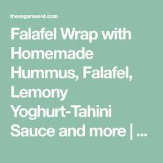 Falafel Wrap with Homemade Hummus, Falafel, Lemony Yoghurt-Tahini Sauce and more | The Vegan Word