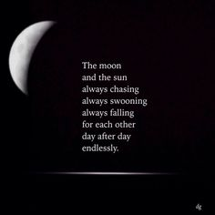 betweenthislifeandnext: The moon and the sun always chasing always swooning always falling for each other day after day endlessly. ~dg