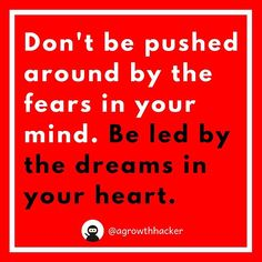 Don't be pushed around by the fears in your mind. Be led by the dreams in your heart #agrowthhacker #digitalmarketing #growthhacking #inspiration #motivation #quoteoftheday